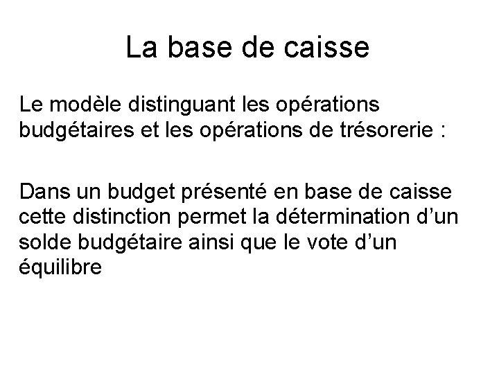 La base de caisse Le modèle distinguant les opérations budgétaires et les opérations de