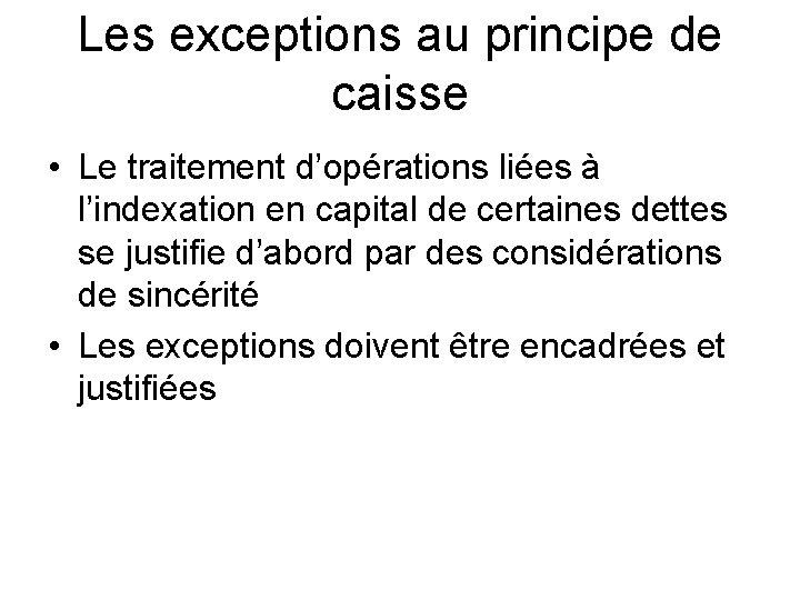 Les exceptions au principe de caisse • Le traitement d'opérations liées à l'indexation en