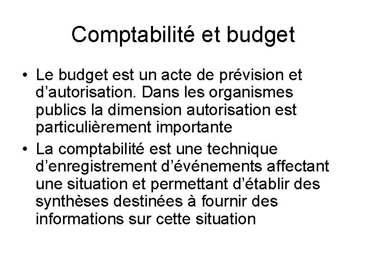 Comptabilité et budget • Le budget est un acte de prévision et d'autorisation. Dans