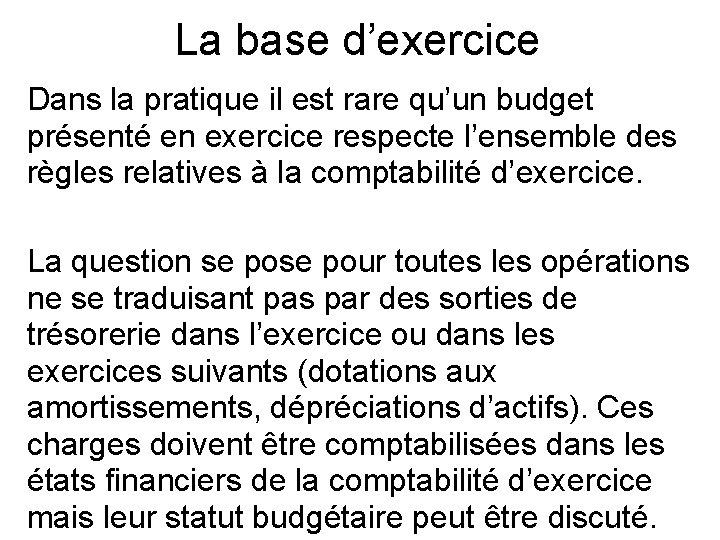 La base d'exercice Dans la pratique il est rare qu'un budget présenté en exercice