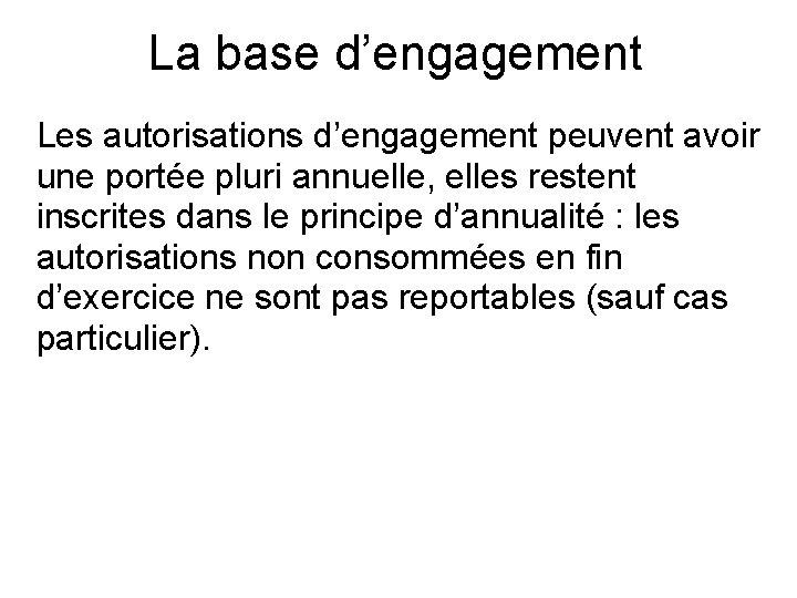 La base d'engagement Les autorisations d'engagement peuvent avoir une portée pluri annuelle, elles restent
