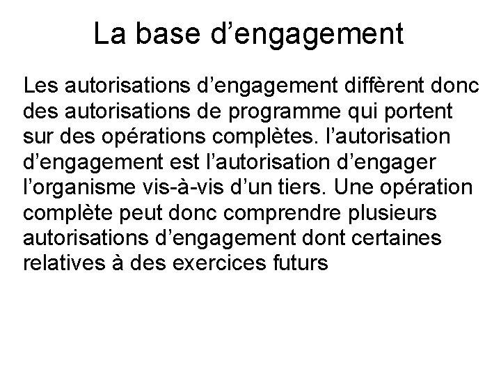 La base d'engagement Les autorisations d'engagement diffèrent donc des autorisations de programme qui portent