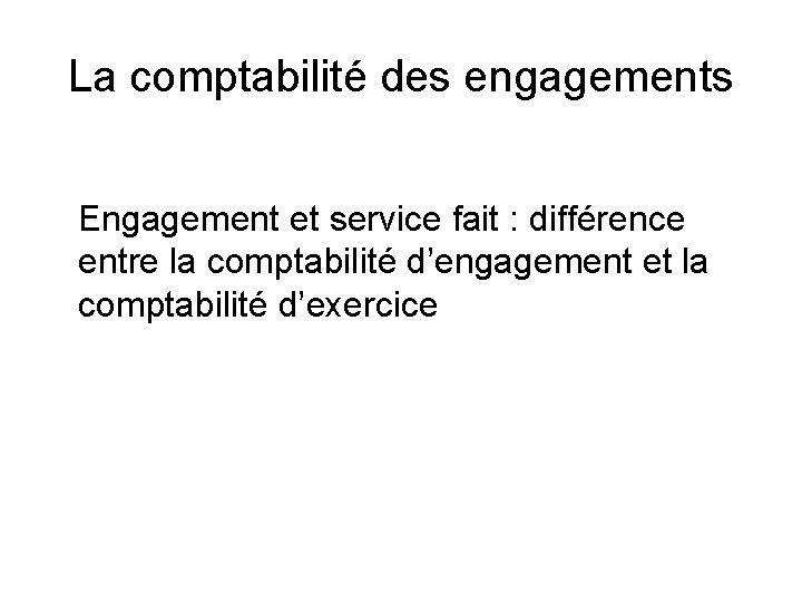 La comptabilité des engagements Engagement et service fait : différence entre la comptabilité d'engagement