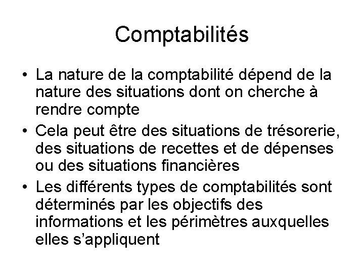 Comptabilités • La nature de la comptabilité dépend de la nature des situations dont