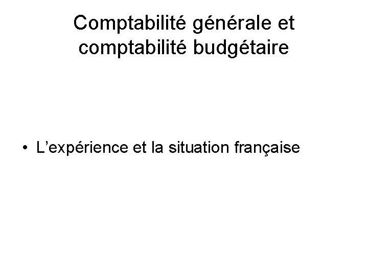 Comptabilité générale et comptabilité budgétaire • L'expérience et la situation française