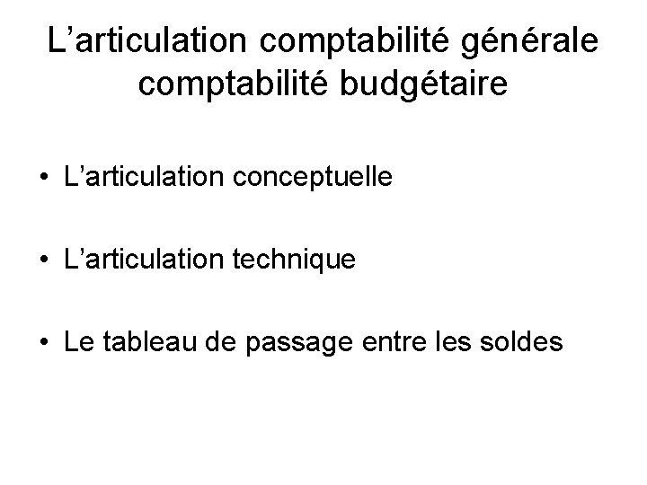 L'articulation comptabilité générale comptabilité budgétaire • L'articulation conceptuelle • L'articulation technique • Le tableau