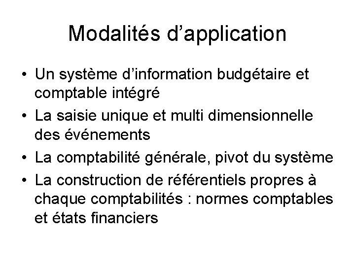 Modalités d'application • Un système d'information budgétaire et comptable intégré • La saisie unique