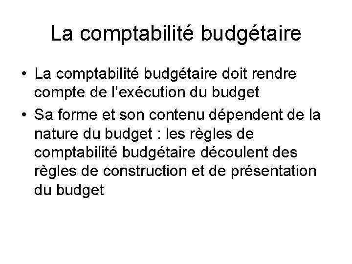 La comptabilité budgétaire • La comptabilité budgétaire doit rendre compte de l'exécution du budget