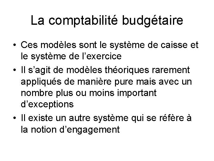 La comptabilité budgétaire • Ces modèles sont le système de caisse et le système
