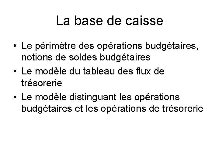La base de caisse • Le périmètre des opérations budgétaires, notions de soldes budgétaires