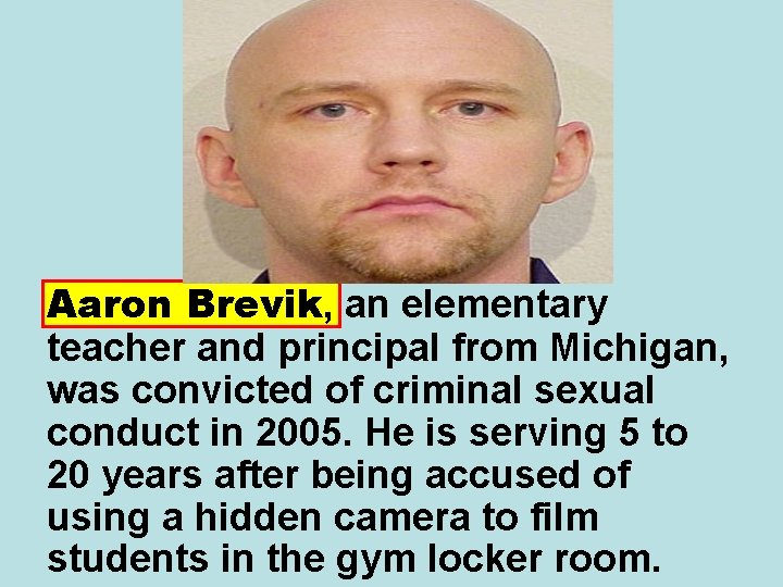 Aaron Brevik, an elementary teacher and principal from Michigan, was convicted of criminal sexual