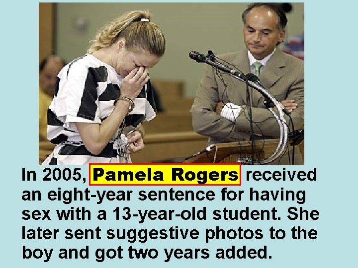 In 2005, Pamela Rogers received an eight-year sentence for having sex with a 13