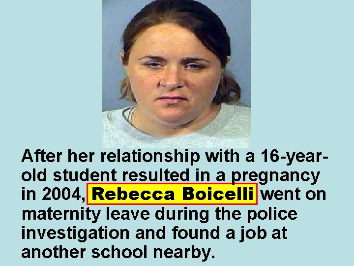 After her relationship with a 16 -yearold student resulted in a pregnancy in 2004,