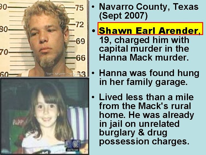 • Navarro County, Texas (Sept 2007) • Shawn Earl Arender, 19, charged him