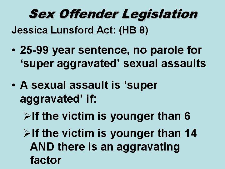 Sex Offender Legislation Jessica Lunsford Act: (HB 8) • 25 -99 year sentence, no