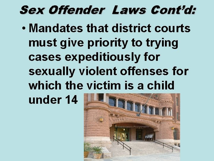 Sex Offender Laws Cont'd: • Mandates that district courts must give priority to trying