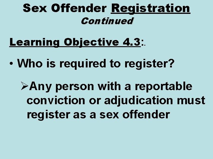 Sex Offender Registration Continued Learning Objective 4. 3: . • Who is required to