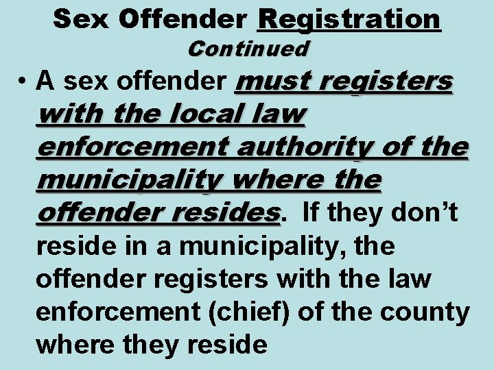 Sex Offender Registration Continued • A sex offender must registers with the local law
