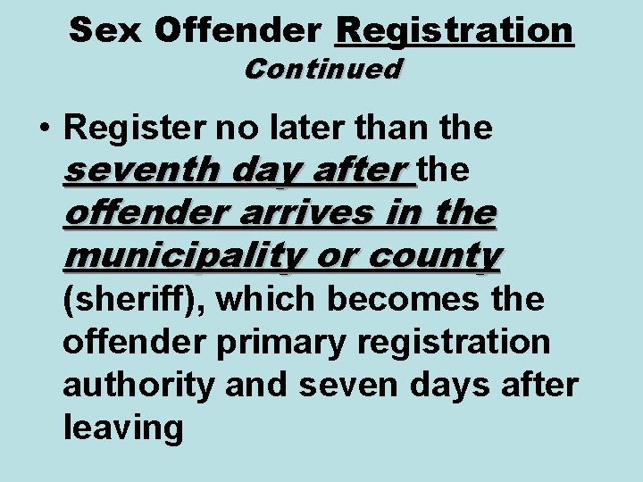 Sex Offender Registration Continued • Register no later than the seventh day after the
