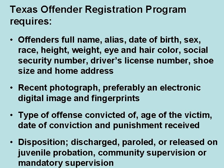 Texas Offender Registration Program requires: • Offenders full name, alias, date of birth, sex,