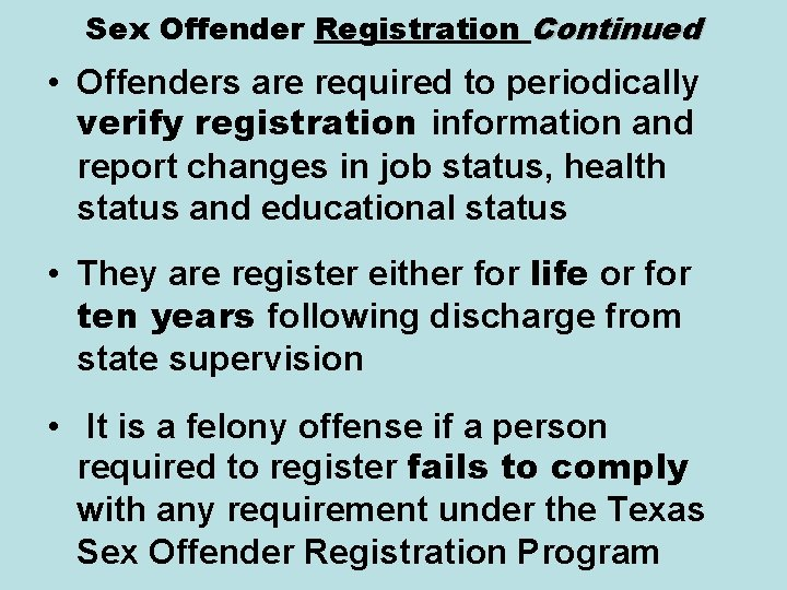 Sex Offender Registration Continued • Offenders are required to periodically verify registration information and