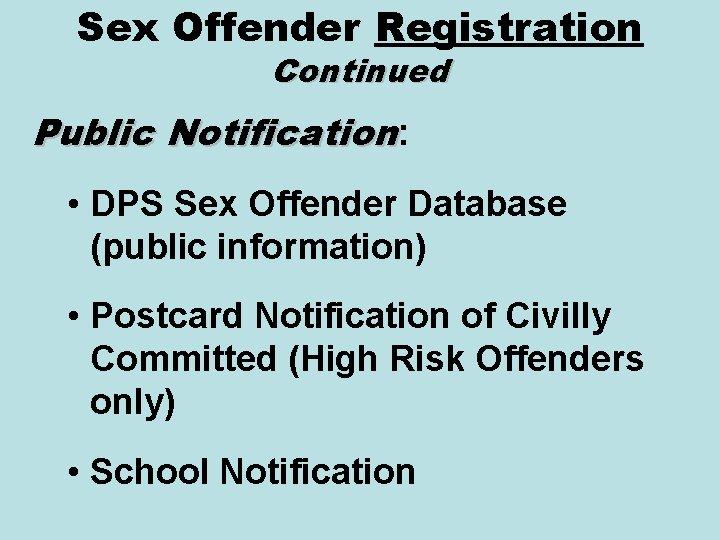 Sex Offender Registration Continued Public Notification: • DPS Sex Offender Database (public information) •
