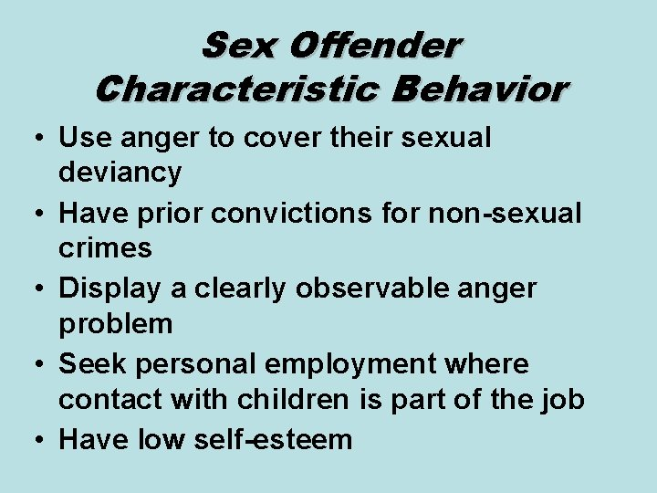 Sex Offender Characteristic Behavior • Use anger to cover their sexual deviancy • Have