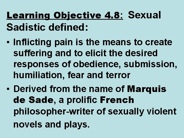Learning Objective 4. 8: Sexual Sadistic defined: • Inflicting pain is the means to