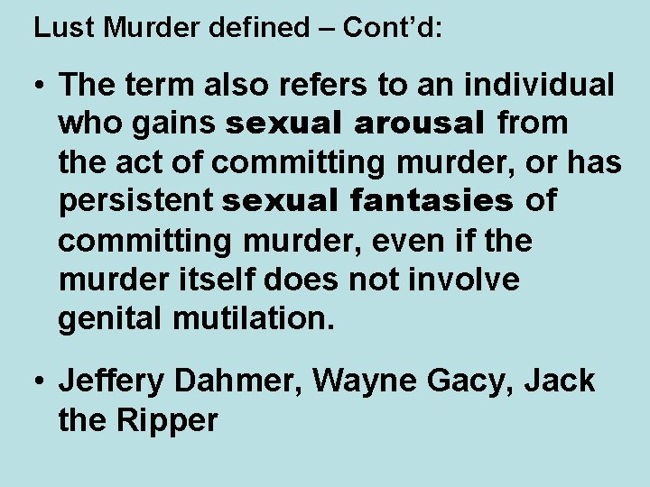 Lust Murder defined – Cont'd: • The term also refers to an individual who