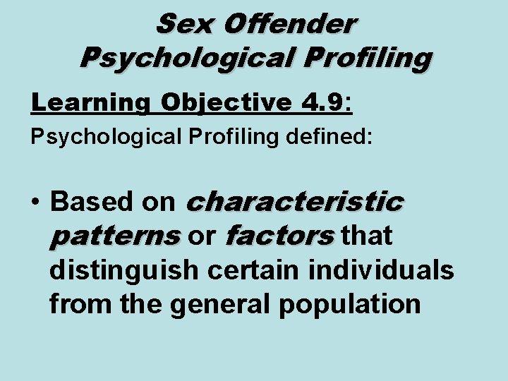 Sex Offender Psychological Profiling Learning Objective 4. 9: Psychological Profiling defined: • Based on