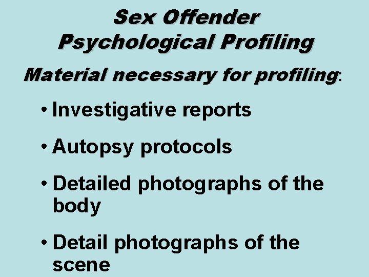 Sex Offender Psychological Profiling Material necessary for profiling: • Investigative reports • Autopsy protocols