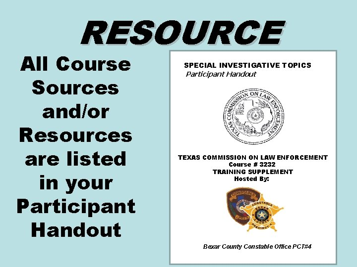 RESOURCE All Course Sources and/or Resources are listed in your Participant Handout SPECIAL INVESTIGATIVE