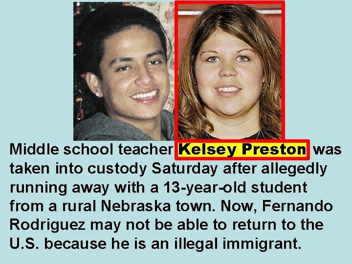 Middle school teacher Kelsey Preston was taken into custody Saturday after allegedly running away