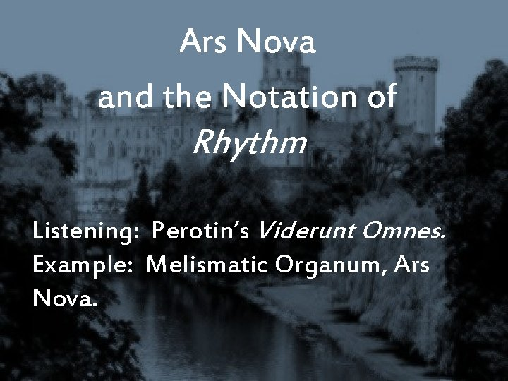 Ars Nova and the Notation of Rhythm Listening: Perotin's Viderunt Omnes. Example: Melismatic Organum,
