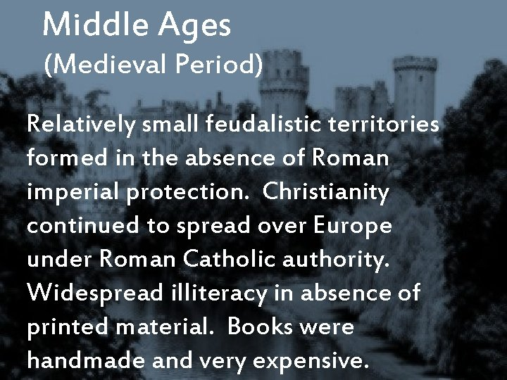 Middle Ages (Medieval Period) Relatively small feudalistic territories formed in the absence of Roman