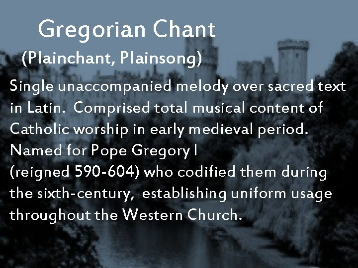 Gregorian Chant (Plainchant, Plainsong) Single unaccompanied melody over sacred text in Latin. Comprised total