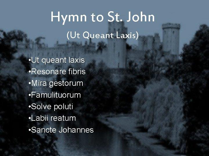 Hymn to St. John (Ut Queant Laxis) • Ut queant laxis • Resonare fibris