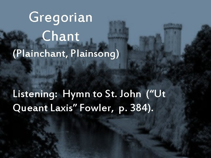 "Gregorian Chant (Plainchant, Plainsong) Listening: Hymn to St. John (""Ut Queant Laxis"" Fowler, p."