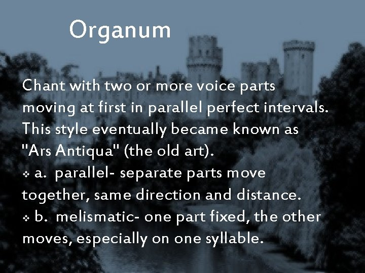 Organum Chant with two or more voice parts moving at first in parallel perfect
