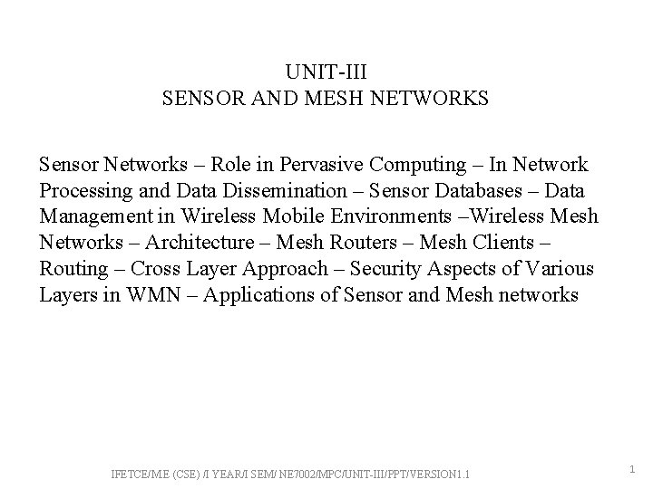 UNIT-III SENSOR AND MESH NETWORKS Sensor Networks – Role in Pervasive Computing – In