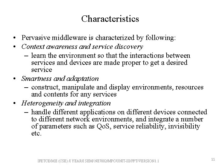 Characteristics • Pervasive middleware is characterized by following: • Context awareness and service discovery
