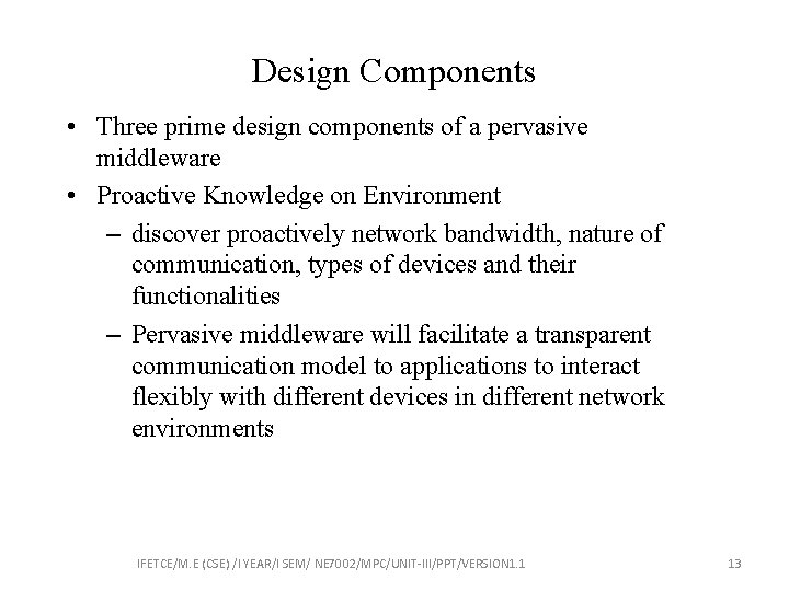 Design Components • Three prime design components of a pervasive middleware • Proactive Knowledge