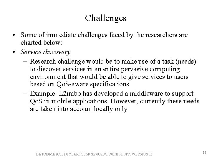 Challenges • Some of immediate challenges faced by the researchers are charted below: •