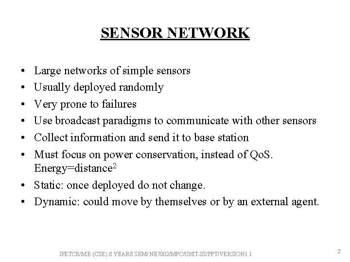 SENSOR NETWORK • • • Large networks of simple sensors Usually deployed randomly Very