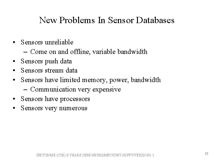 New Problems In Sensor Databases • Sensors unreliable – Come on and offline, variable