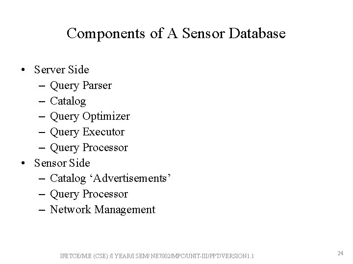 Components of A Sensor Database • Server Side – Query Parser – Catalog –
