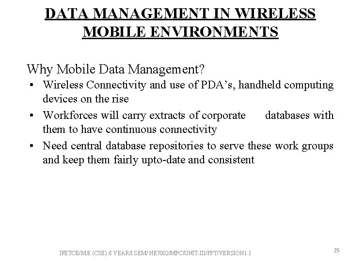 DATA MANAGEMENT IN WIRELESS MOBILE ENVIRONMENTS Why Mobile Data Management? • Wireless Connectivity and
