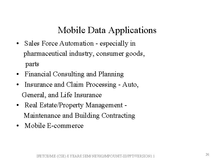 Mobile Data Applications • Sales Force Automation - especially in pharmaceutical industry, consumer goods,