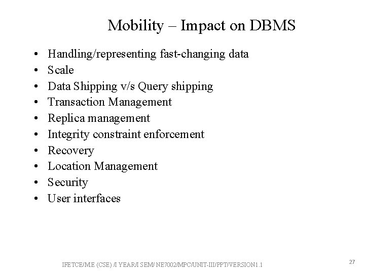 Mobility – Impact on DBMS • • • Handling/representing fast-changing data Scale Data Shipping
