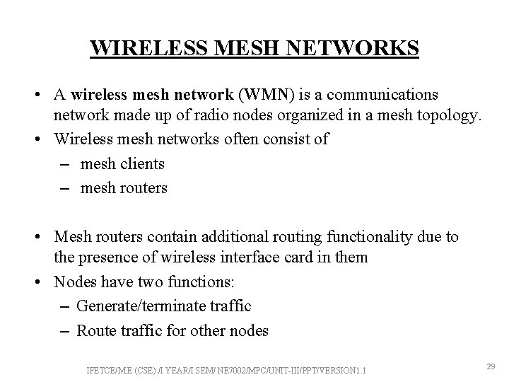 WIRELESS MESH NETWORKS • A wireless mesh network (WMN) is a communications network made